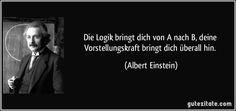 Die Logik bringt dich von A nach B, deine Vorstellungskraft bringt dich überall hin. (Albert Einstein)