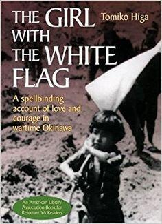 Amazon.com: The Girl with the White Flag (9781568365312): Tomiko Higa, Dorothy Britton: Books