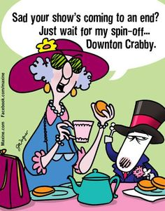 Sad your show's coming to an end? Just wait for my spin-off… Downton Crabby.