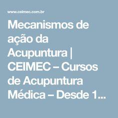 Mecanismos de ação da Acupuntura   CEIMEC – Cursos de Acupuntura Médica – Desde 1990