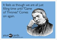It feels as though we are all just filling time until 'Game of Thrones' Comes on again.