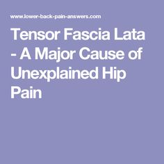 Tensor Fascia Lata - A Major Cause of Unexplained Hip Pain