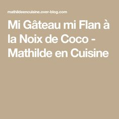 Mi Gâteau mi Flan à la Noix de Coco - Mathilde en Cuisine