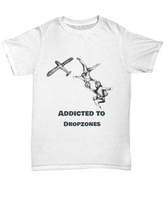Addicted to Dropzones - Skydiving Tshirt