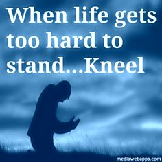 If Life Gets Too Hard To Stand, Kneel. @christovereverything  christ god hope love jesus quote bible christian pretty pattern wall art print shop etsy love trust pray truth church cross rock cornerstone faith prayer world life faith dreams humble patient gentle