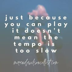 When learning a new piece of music, it's better to play at a consistent tempo that you can manage than to rush. Cello Quotes, Classical Music Quotes, Piece Of Music, Inspirational Quotes, Student, Thoughts, Play, Canning, Life Coach Quotes