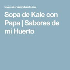 Sopa de Kale con Papa | Sabores de mi Huerto