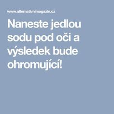 Naneste jedlou sodu pod oči a výsledek bude ohromující! Bude, Organic Beauty, How To Plan, How To Make, Health And Beauty, Keto Recipes, Detox, Hair Beauty, Tips