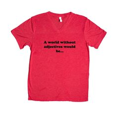 A World Without Adjectives Would Be Teacher Teachers School Students English Educate Education Reading Writing SGAL9 Unisex V Neck Shirt