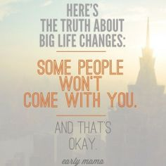 The #truth about big life changes. #quote