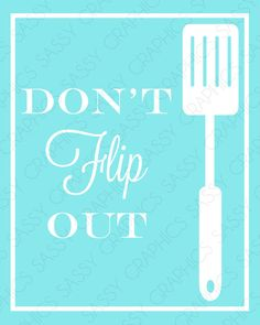 Don't Flip Out Spatula Kitchen Artwork by SassyGraphicsDesigns