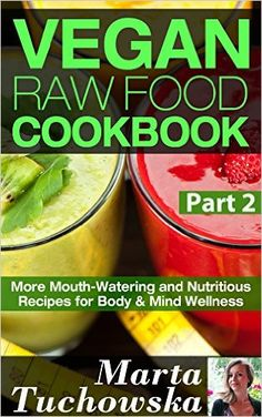 Vegan Raw Food Cookbook Part 2: More Mouth-Watering and Nutritious Recipes for Body & Mind Wellness (Raw Foods, Alkaline, Paleo, Vegan, Anti Inflammatory Diet) - Kindle edition by Marta Tuchowska. Health, Fitness & Dieting Kindle eBooks @ Amazon.com.