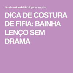 DICA DE COSTURA DE FIFIA: BAINHA LENÇO SEM DRAMA