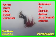 Avoid the common pitfalls of dream interpretation which include condemnation, fear, frustration, confusion, acting too quickly and more. For more information, visit truevinebranches.org