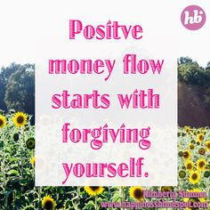Forgive yourself and receive your positive money flow. ~ Kimberly xo <3 #positivemoneyflow #dowhatyoulove