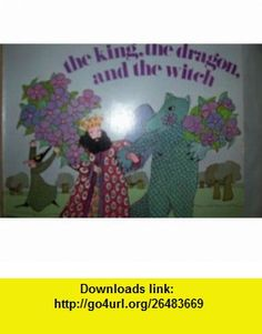 The king, the dragon, and the witch, (A Magic circle book) (9780663229772) Jerome R Corsi , ISBN-10: 0663229774  , ISBN-13: 978-0663229772 ,  , tutorials , pdf , ebook , torrent , downloads , rapidshare , filesonic , hotfile , megaupload , fileserve