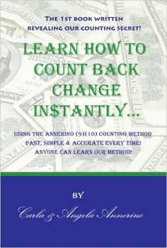 Learn How to Count Back Change Instantly...: Carla Annerino, Angela Annerino: 9781425159481: Amazon.com: Books