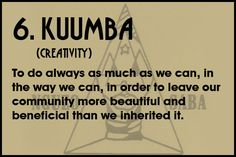 Today's # Kwanzaa Principle for December 31: Kuumba (koo-OOM-bah): Creativity    To do always as much as we can, in the way that we can, in order to leave our community more beautiful than when we inherited it.