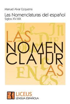 Las nomenclaturas del español : siglos XV-XIX / Manuel Alvar Ezquerra - 1ª ed. en Liceus - [Madrid] : Liceus, Servicios de Gestión y Comunicación, 2013