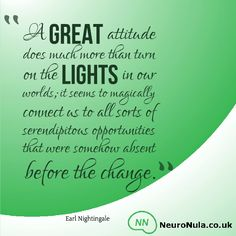 A great attitude does much more than turn on the lights in our worlds; it seems to magically connect us to all sorts of serendipitous opportunities that were somehow absent before the change. www.NeuroNula.co.uk