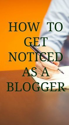 HOW TO GET NOTICED AS A BLOGGER, IF YOU JUST STARTED BLOGGING AND NOW WANT TO PUT YOURSELF OUT THERE, THIS WILL HELP YOU GET NOTICED.