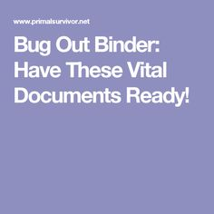 Bug Out Binder: Have
