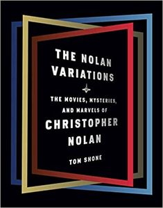 The Nolan Variations: The Movies, Mysteries, and Marvels of Christopher Nolan by Tom Shone Christopher Nolan, Martin Scorsese, Nolan Film, William Gibson, Erudite, Alfred Hitchcock, In Writing, Book Club Books, Listening To Music