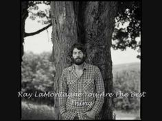"I LOVE this song.  ""You Are The Best Thing,"" by Ray LaMontange"