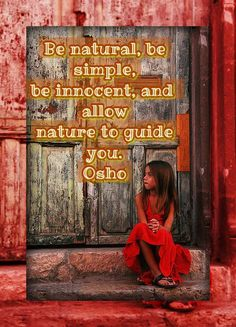 """❥ """"Be natural, be innocent, be simple, and allow nature to guide you."""" ~Osho"""