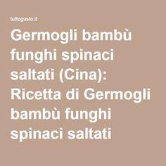 Germogli bambù funghi spinaci saltati (Cina): Ricetta di Germogli bambù funghi spinaci saltati (Cina) - Tutto Gusto
