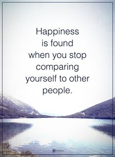 Happiness is found when you stop comparing yourself to other people. #powerofpositivity #positivewords #positivethinking #inspirationalquote #motivationalquotes #quotes #life #love #hope #faith #respect #happiness #found #people