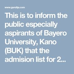 This is to inform the public especially aspirants of Bayero University, Kano (BUK) that the admision list for 2016/2017 acdemic session has ...