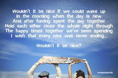 The Beach Boys, Wouldn't It Be Nice  i will never see these lyrics without thinking of the movie 50 First Dates.