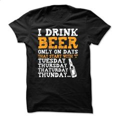 Beer on DAYs that start with T - #sudaderas hoodie #blue sweater. CHECK PRICE => https://www.sunfrog.com/LifeStyle/Beer-on-DAYs-that-start-with-T.html?68278