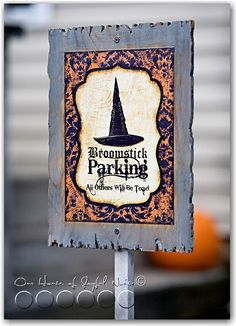 Halloween Parking Sign, for the witch of the house.  Halloween, Halloween-decor, halloween- crafts  www.houseofjoyfulnoise.com