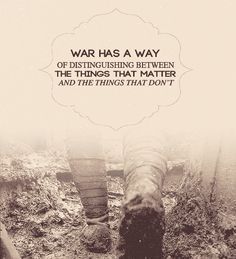 War has a way of distinguishing between the things that matter and the things that don't.