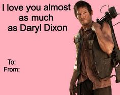 Almost.....as in not even close. Daryl Walking Dead valentine
