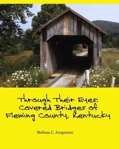 Through Their Eyes: Covered Bridges of Fleming County, Kentucky (Volume 3)