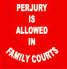 PERJURY IS ALLOWED IN FAMILY LAW COURTS