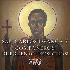 San Carlos Lwanga y Compañeros, rueguen por nosotros!