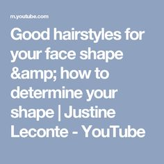Good hairstyles for your face shape & how to determine your shape | Justine Leconte - YouTube