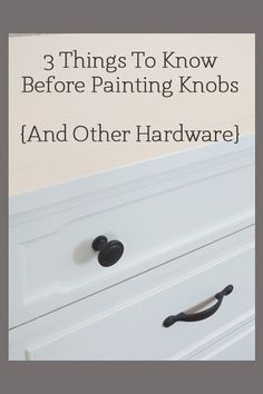 3 Things to Know Before Painting Knobs & Other Hardware