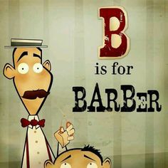 B is for Barber.