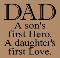 So true. Dad's are everything a child needs. Their role will always be an important one. Mine had my heart and I loved him so.