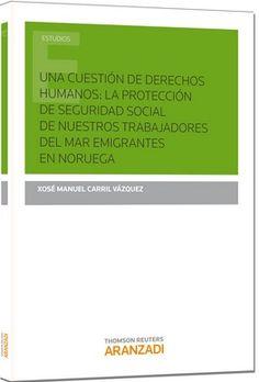 Una cuestión de derechos humanos : la protección de seguridad social de nuestros trabajadores del mar emigrantes en Noruega / Xosé Manuel Carril Vázquez: http://kmelot.biblioteca.udc.es/record=b1526232~S1*gag
