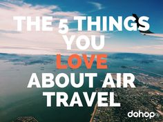 The Top 5 Things You Love About Air Travel
