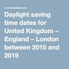 Daylight saving time dates for United Kingdom – England – London between 2015 and 2019