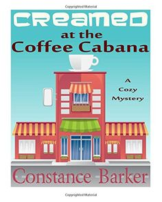 Creamed at the Coffee Cabana: A Cozy Mystery (Sweet Home Mystery Series) (Volume 1) by Constance Barker http://www.amazon.com/dp/1515347419/ref=cm_sw_r_pi_dp_T1iawb1A8GND8