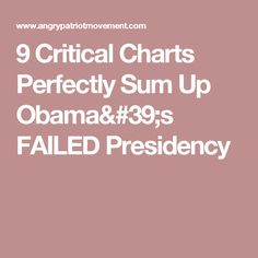 9 Critical Charts Perfectly Sum Up Obama's FAILED Presidency