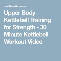 Upper Body Kettlebell Training for Strength - 30 Minute Kettlebell Workout Video
